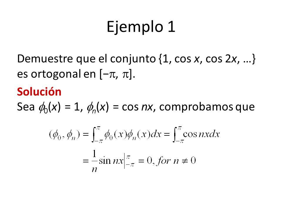 Ejemplo 1 Demuestre que el conjunto {1, cos x, cos 2x, …} es ortogonal en [−, ].